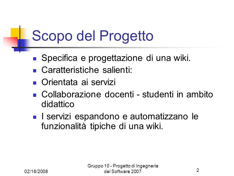 2 02/16/2008 Gruppo 10 - Progetto di Ingegneria del Software 2007 Scopo del Progetto Specifica e progettazione di una wiki. Caratteristiche salienti: