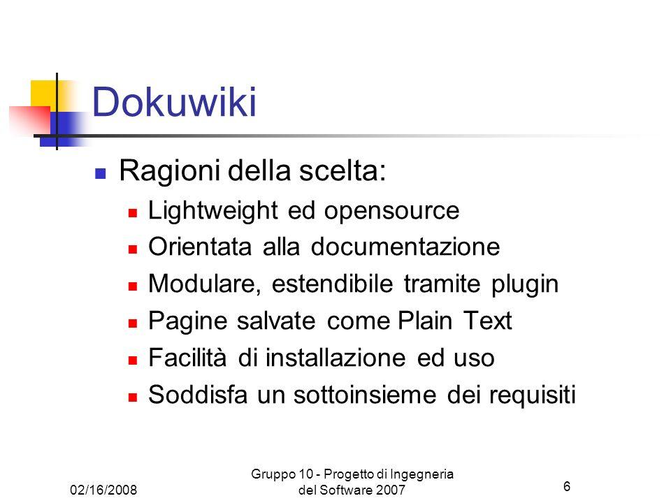 6 02/16/2008 Gruppo 10 - Progetto di Ingegneria del Software 2007 Dokuwiki Ragioni della scelta: Lightweight ed opensource Orientata alla documentazio