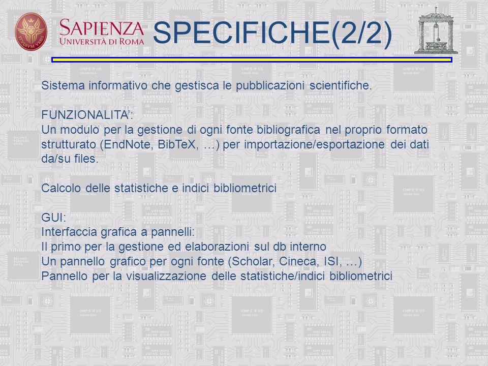 SPECIFICHE(2/2) Sistema informativo che gestisca le pubblicazioni scientifiche. FUNZIONALITA: Un modulo per la gestione di ogni fonte bibliografica ne
