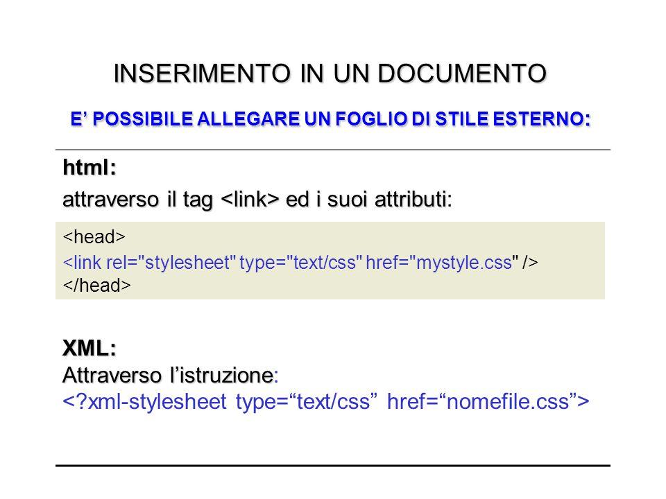 INSERIMENTO IN UN DOCUMENTO E POSSIBILE ALLEGARE UN FOGLIO DI STILE ESTERNO : html: attraverso il tag ed i suoi attributi attraverso il tag ed i suoi attributi: XML: Attraverso listruzione XML: Attraverso listruzione: