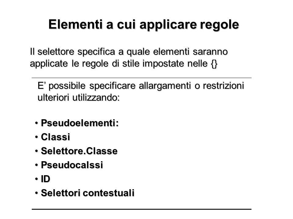 Elementi a cui applicare regole Elementi a cui applicare regole E possibile specificare allargamenti o restrizioni ulteriori utilizzando: E possibile