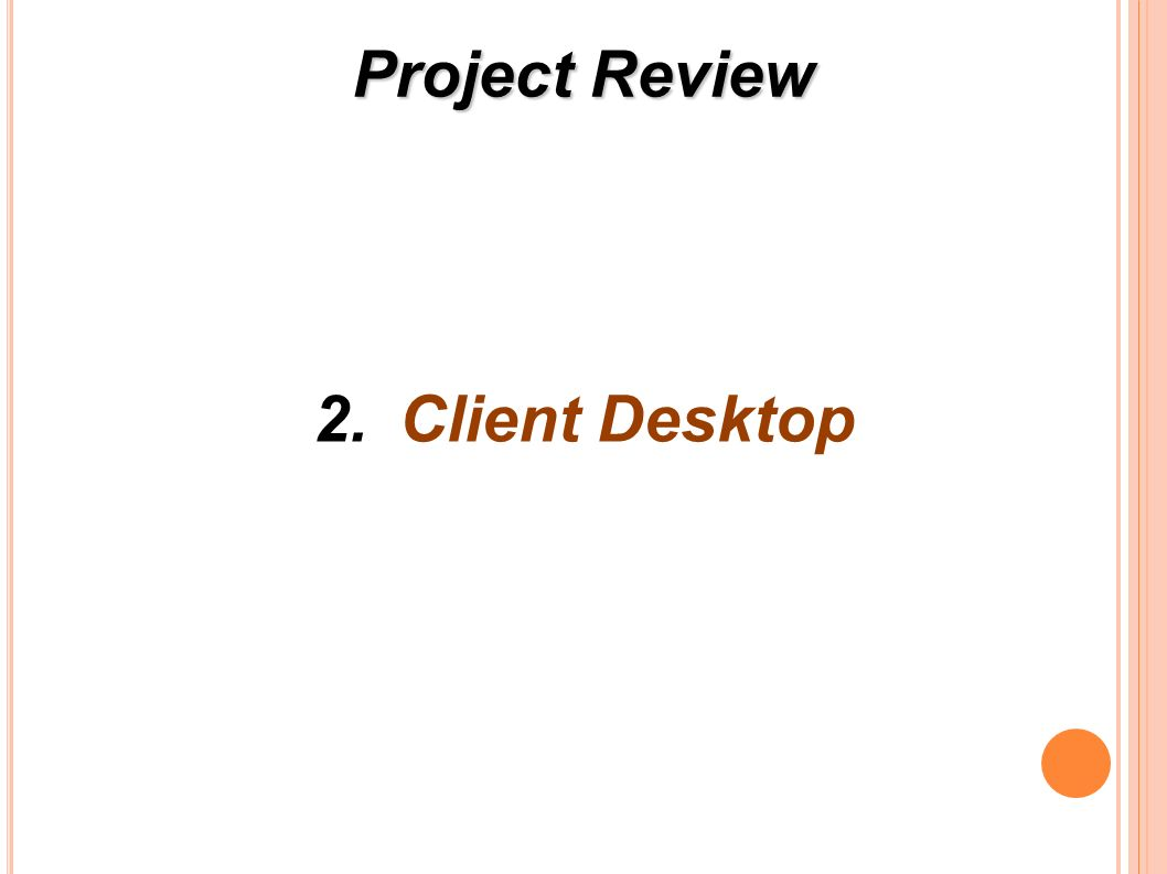 Project Review 2.Client Desktop