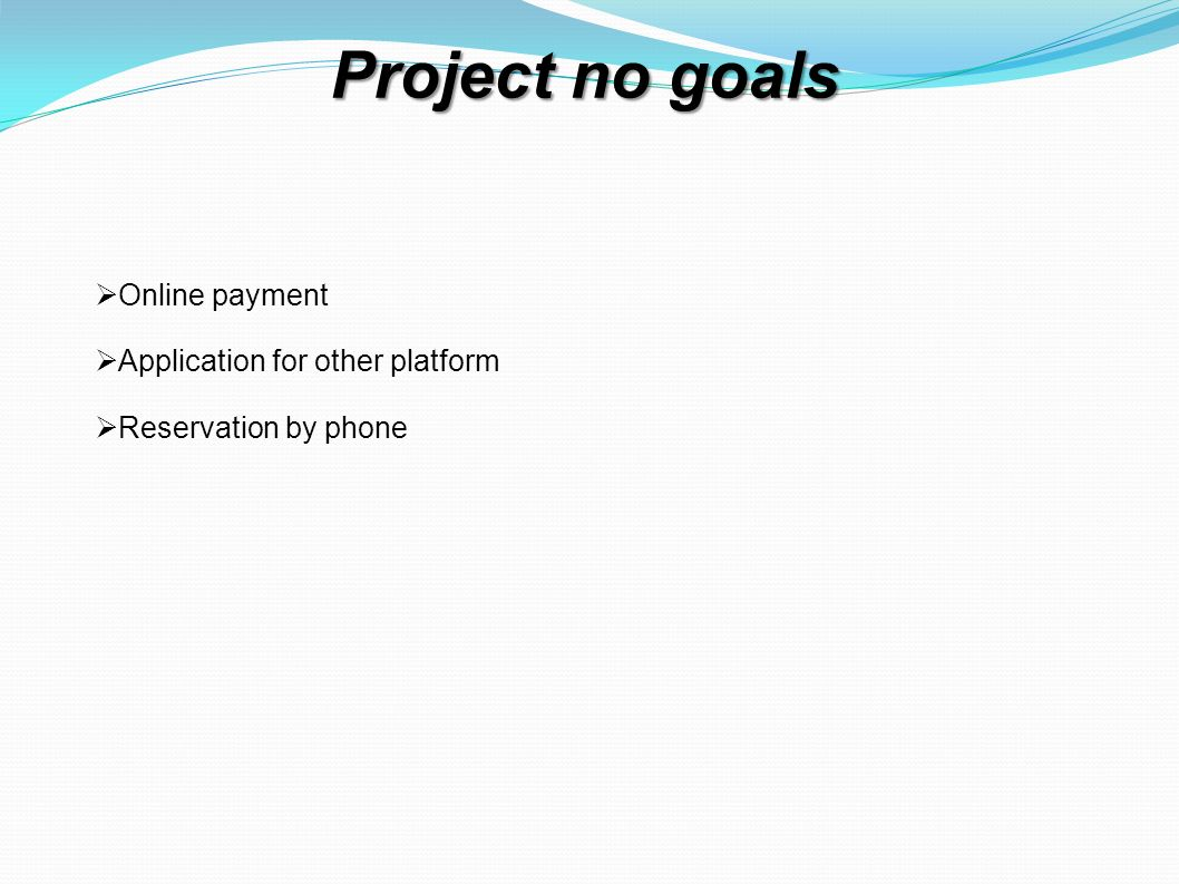 Project no goals Online payment Application for other platform Reservation by phone