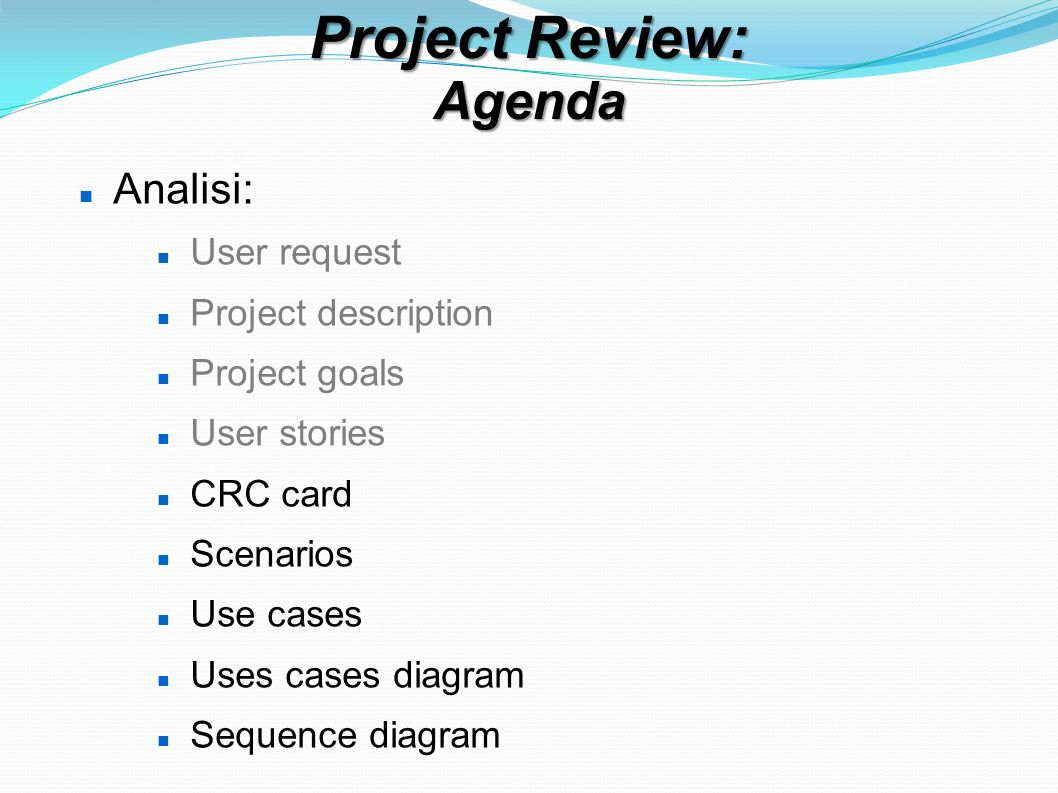 Project plan summary Analysis and Design From 16th November 2011 To 21th December 2011 CRC: 1 Day (1 h) Scenarios: 1 Day (1 h) Use Cases: 3 Days ( 5 h ) Use Cases Diagram: 2 Days ( 4-5 h ) Sequence Diagram: 5 Days ( 11 h ) Activity Diagram: 2 Days ( 4 h ) Class Diagram: 2 Days ( 4 h )