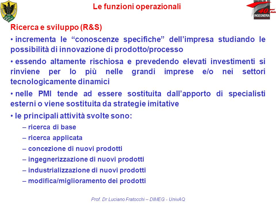 Le funzioni operazionali Prof. Dr Luciano Fratocchi – DIMEG - UnivAQ Ricerca e sviluppo (R&S) incrementa le conoscenze specifiche dellimpresa studiand