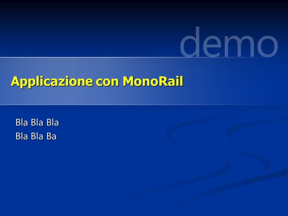 Bla Bla Bla Bla Bla Ba Applicazione con MonoRail