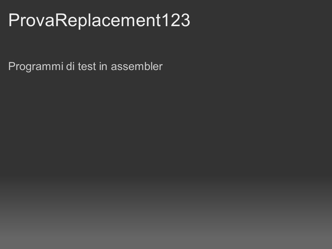 ProvaReplacement123 Programmi di test in assembler