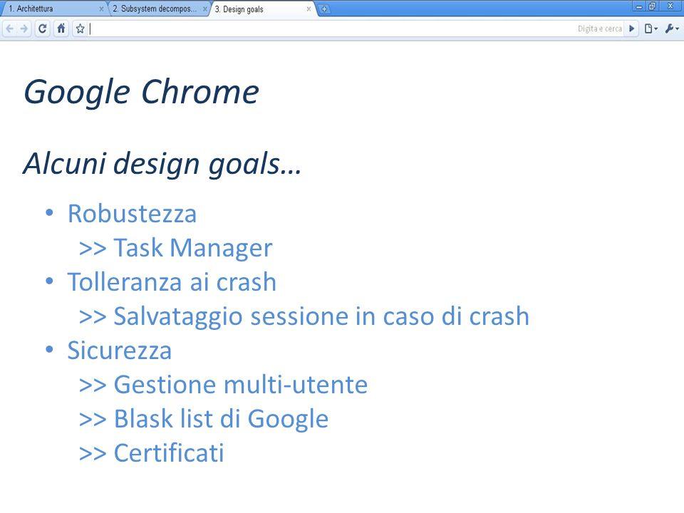 Google Chrome Robustezza >> Task Manager Tolleranza ai crash >> Salvataggio sessione in caso di crash Sicurezza >> Gestione multi-utente >> Blask list di Google >> Certificati Alcuni design goals…