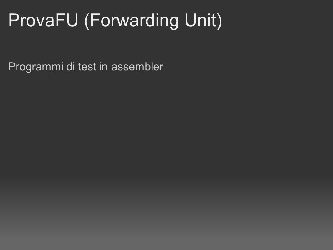 ProvaFU (Forwarding Unit) Programmi di test in assembler