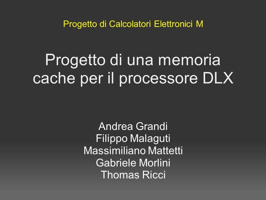 Obiettivi del progetto 1.Progettazione e implementazione di una memoria cache 2.Integrazione nel processore DLX 3.Realizzazione dei testbench 4.Studio della Block RAM