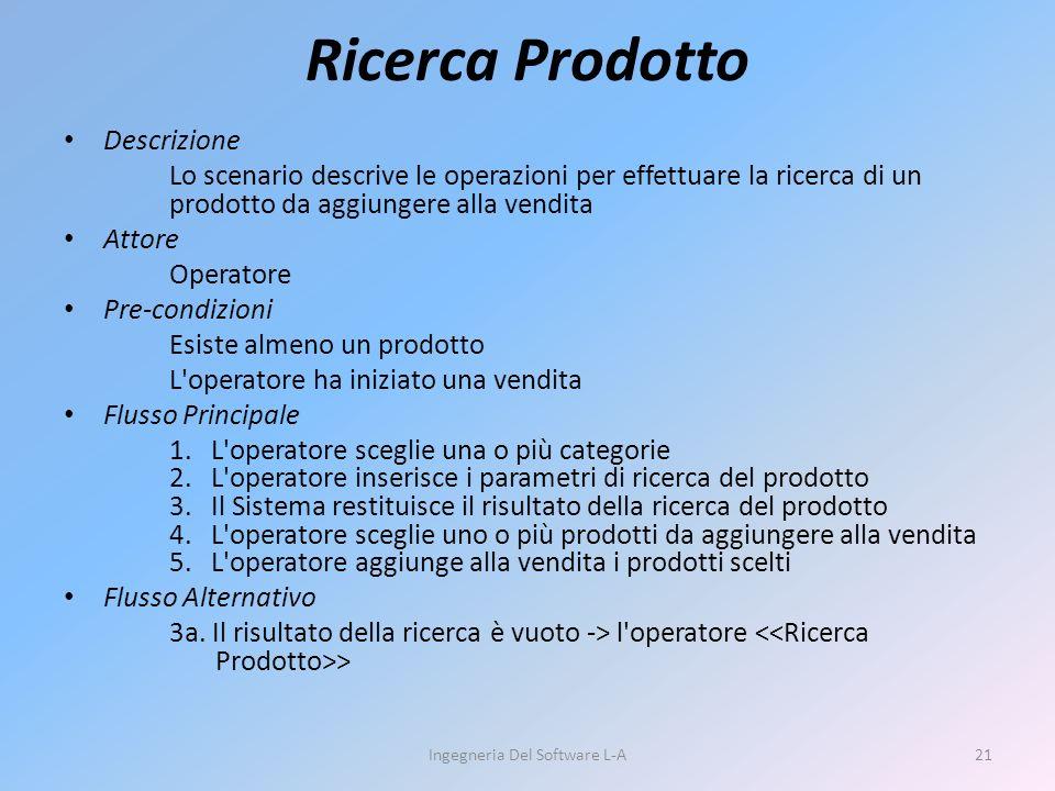 Ricerca Prodotto Descrizione Lo scenario descrive le operazioni per effettuare la ricerca di un prodotto da aggiungere alla vendita Attore Operatore Pre-condizioni Esiste almeno un prodotto L operatore ha iniziato una vendita Flusso Principale 1.