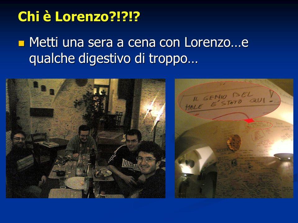 Chi è Lorenzo?!?!? Metti una sera a cena con Lorenzo…e qualche digestivo di troppo… Metti una sera a cena con Lorenzo…e qualche digestivo di troppo…
