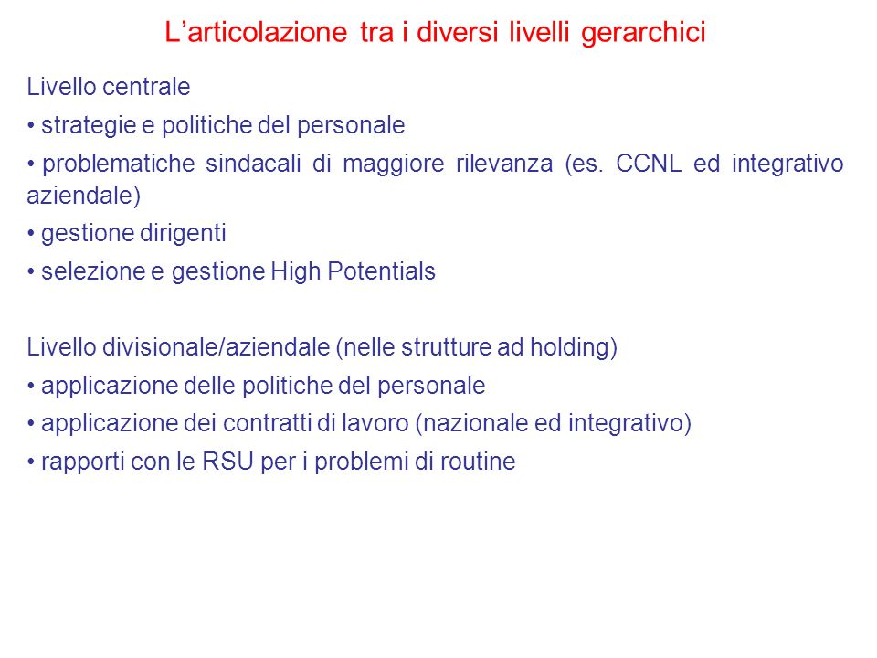 Formazione Amministrazione del personale Selezione (esternalizzazione, specialmente nel caso di dirigenti) Le possibilità di esternalizzazione/societarizzazione