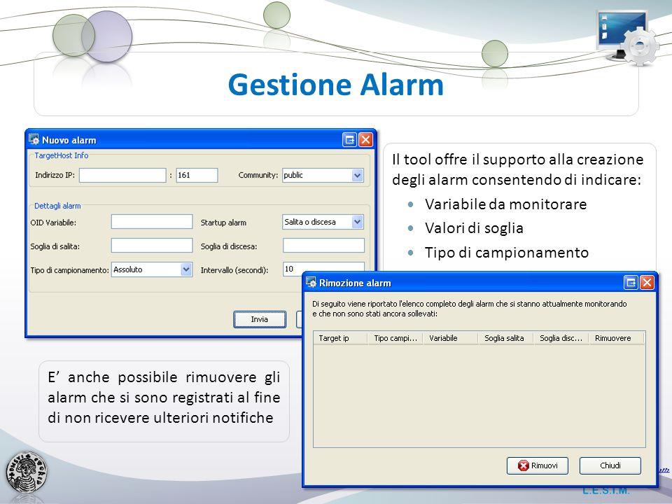 Il tool offre il supporto alla creazione degli alarm consentendo di indicare: Variabile da monitorare Valori di soglia Tipo di campionamento Tipo di alarm Intervallo di campionamento Gestione Alarm E anche possibile rimuovere gli alarm che si sono registrati al fine di non ricevere ulteriori notifiche