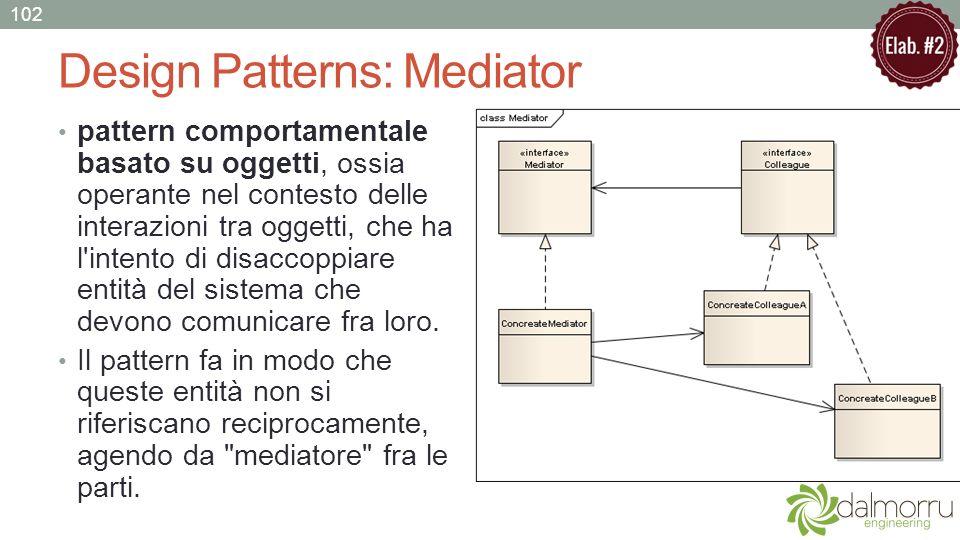Design Patterns: Mediator pattern comportamentale basato su oggetti, ossia operante nel contesto delle interazioni tra oggetti, che ha l'intento di di
