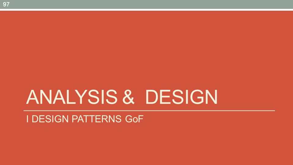 ANALYSIS & DESIGN I DESIGN PATTERNS GoF 97
