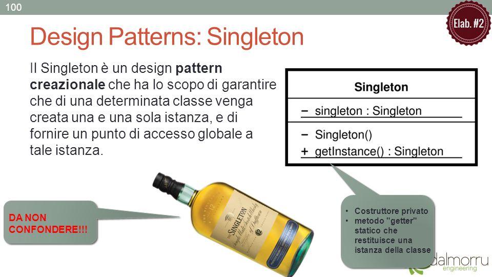 Design Patterns: Singleton Il Singleton è un design pattern creazionale che ha lo scopo di garantire che di una determinata classe venga creata una e