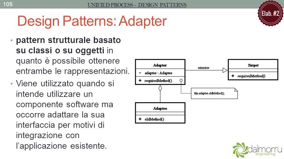 Design Patterns: Adapter pattern strutturale basato su classi o su oggetti in quanto è possibile ottenere entrambe le rappresentazioni. Viene utilizza