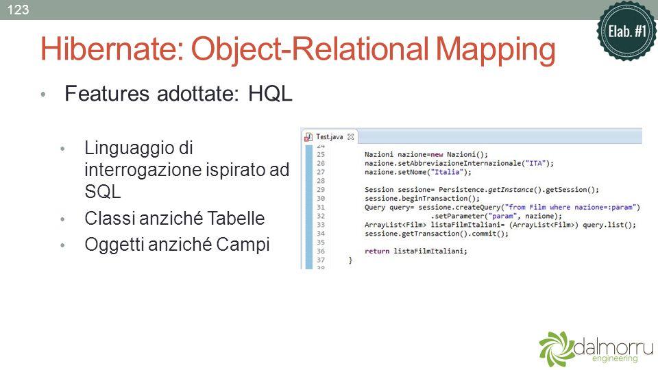 Hibernate: Object-Relational Mapping Features adottate: HQL Linguaggio di interrogazione ispirato ad SQL Classi anziché Tabelle Oggetti anziché Campi