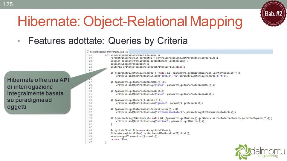 Hibernate: Object-Relational Mapping Features adottate: Queries by Criteria 125 Hibernate offre una API di interrogazione integralmente basata su para