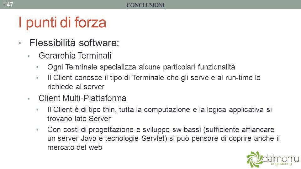 I punti di forza Flessibilità software: Gerarchia Terminali Ogni Terminale specializza alcune particolari funzionalità Il Client conosce il tipo di Te