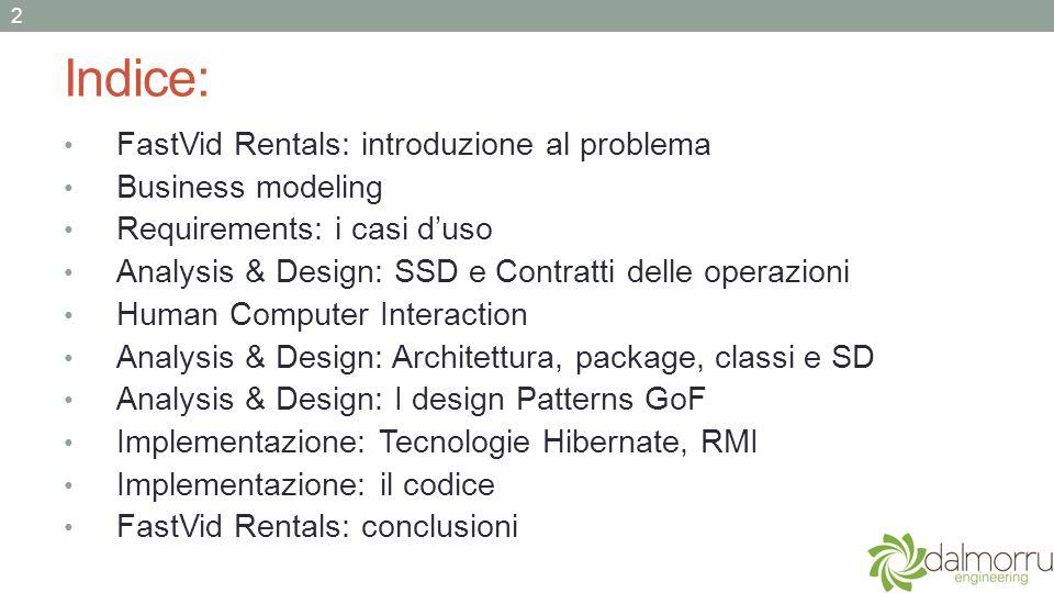 Indice: FastVid Rentals: introduzione al problema Business modeling Requirements: i casi duso Analysis & Design: SSD e Contratti delle operazioni Huma