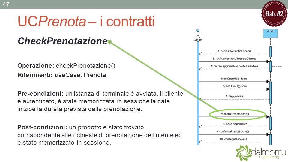 UCPrenota – i contratti CheckPrenotazione Operazione: checkPrenotazione() Riferimenti: useCase: Prenota Pre-condizioni: un'istanza di terminale è avvi