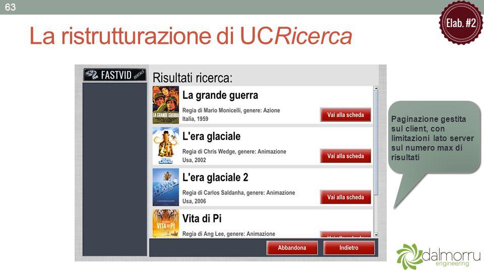 La ristrutturazione di UCRicerca 63 Paginazione gestita sul client, con limitazioni lato server sul numero max di risultati