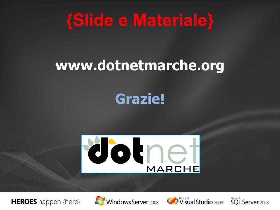 {Slide e Materiale} www.dotnetmarche.org Grazie!