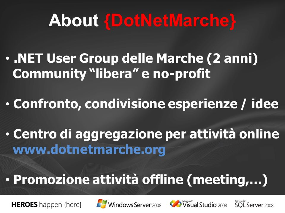 About {DotNetMarche}.NET User Group delle Marche (2 anni) Community libera e no-profit Confronto, condivisione esperienze / idee Centro di aggregazione per attività online www.dotnetmarche.org Promozione attività offline (meeting,…)