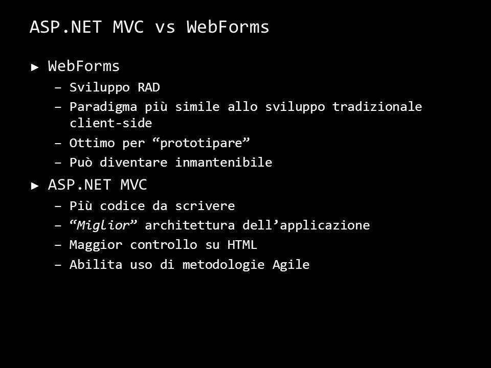 ASP.NET MVC vs WebForms WebForms –Sviluppo RAD –Paradigma più simile allo sviluppo tradizionale client-side –Ottimo per prototipare –Può diventare inmantenibile ASP.NET MVC –Più codice da scrivere –Miglior architettura dellapplicazione –Maggior controllo su HTML –Abilita uso di metodologie Agile 38