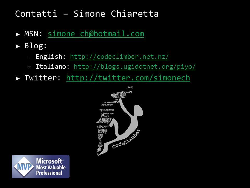 Contatti – Simone Chiaretta MSN: simone_ch@hotmail.comsimone_ch@hotmail.com Blog: –English: http://codeclimber.net.nz/http://codeclimber.net.nz/ –Italiano: http://blogs.ugidotnet.org/piyo/http://blogs.ugidotnet.org/piyo/ Twitter: http://twitter.com/simonechhttp://twitter.com/simonech 44