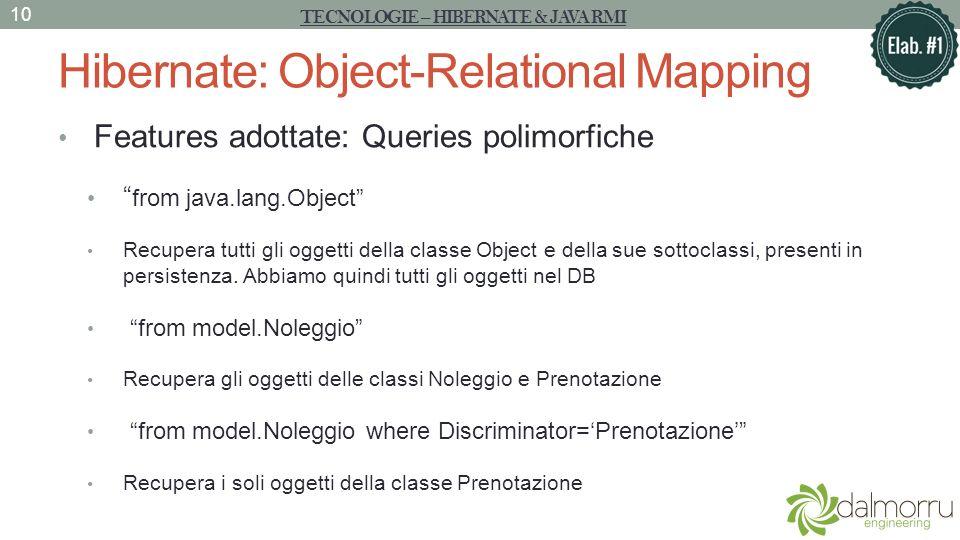 Hibernate: Object-Relational Mapping Features adottate: Queries polimorfiche from java.lang.Object Recupera tutti gli oggetti della classe Object e de