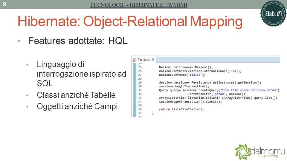 Hibernate: Object-Relational Mapping Features adottate: Queries polimorfiche from java.lang.Object Recupera tutti gli oggetti della classe Object e della sue sottoclassi, presenti in persistenza.