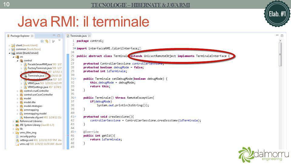Java RMI: il terminale TECNOLOGIE – HIBERNATE & JAVA RMI 10