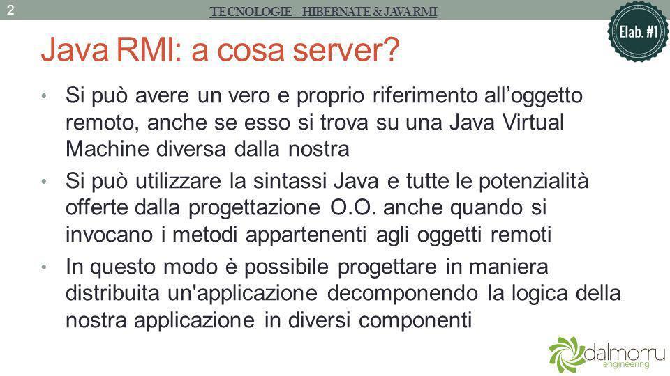 Java RMI: a cosa server? Si può avere un vero e proprio riferimento alloggetto remoto, anche se esso si trova su una Java Virtual Machine diversa dall