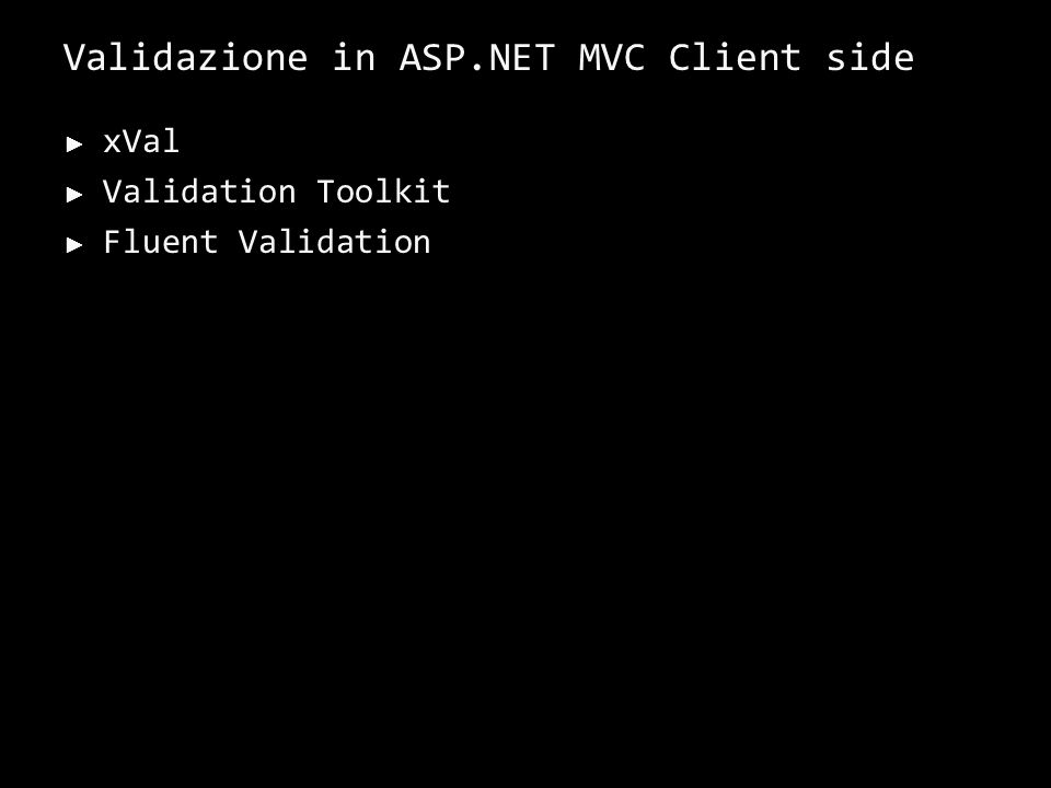 Validazione in ASP.NET MVC Client side xVal Validation Toolkit Fluent Validation