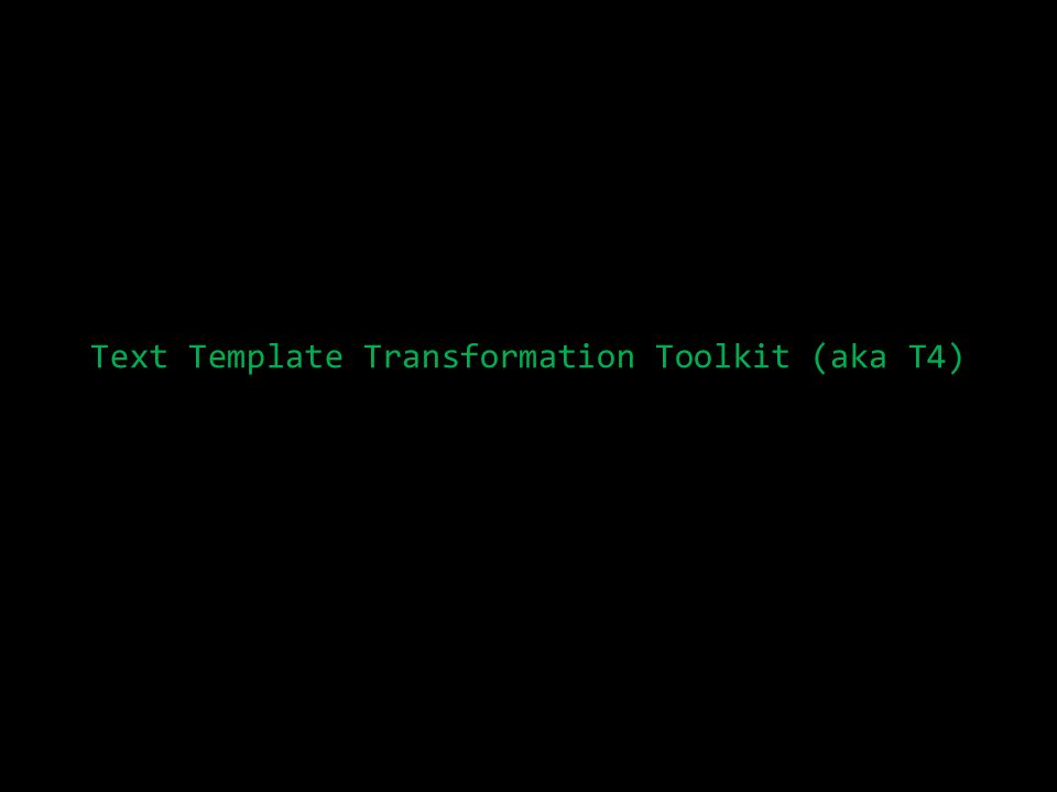 Text Template Transformation Toolkit (aka T4)