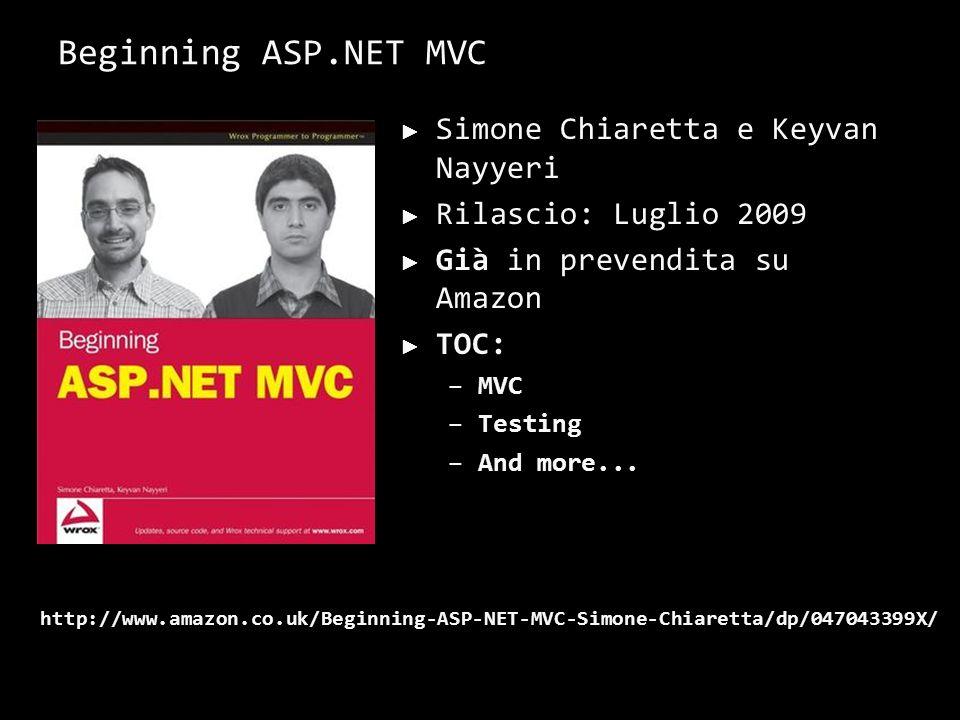 Beginning ASP.NET MVC Simone Chiaretta e Keyvan Nayyeri Rilascio: Luglio 2009 Già in prevendita su Amazon TOC: –MVC –Testing –And more...