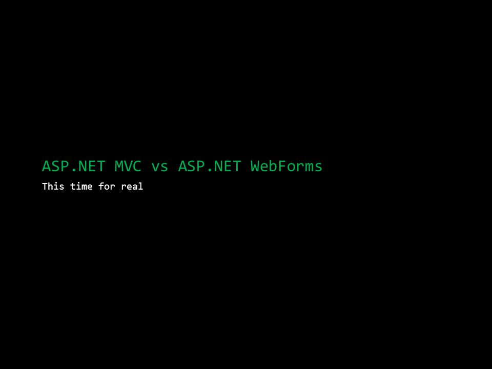 ASP.NET MVC vs ASP.NET WebForms This time for real