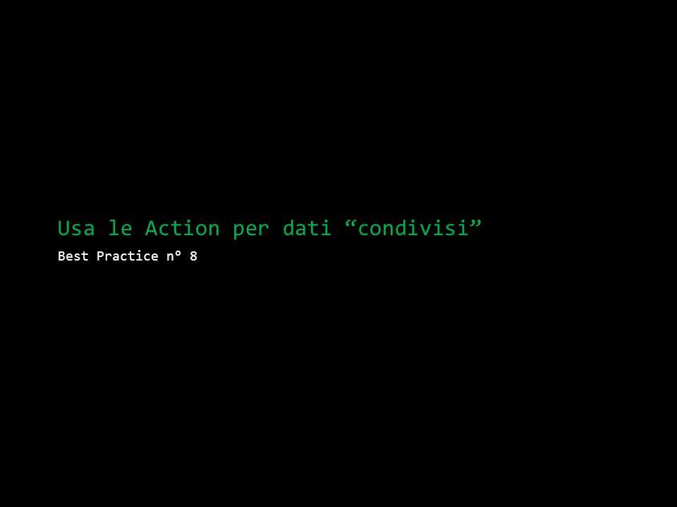 Usa le Action per dati condivisi Best Practice n° 8