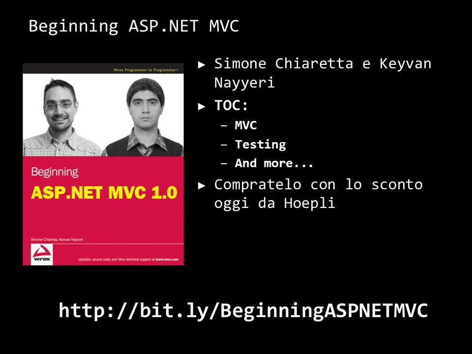Beginning ASP.NET MVC Simone Chiaretta e Keyvan Nayyeri TOC: –MVC –Testing –And more... Compratelo con lo sconto oggi da Hoepli http://bit.ly/Beginnin
