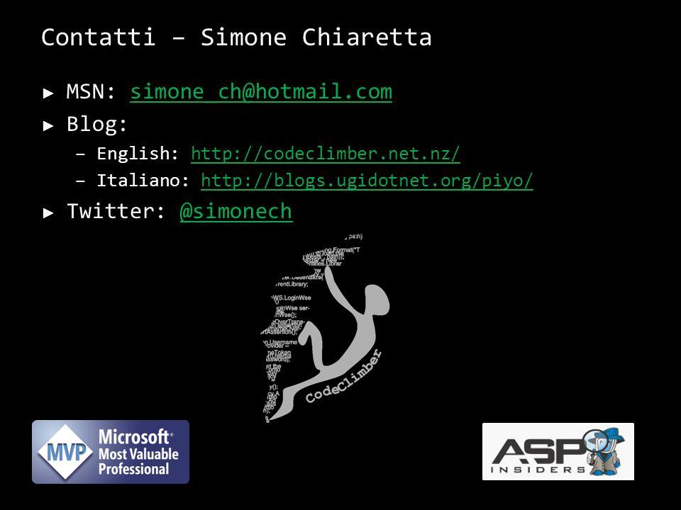 Contatti – Simone Chiaretta MSN: simone_ch@hotmail.comsimone_ch@hotmail.com Blog: –English: http://codeclimber.net.nz/http://codeclimber.net.nz/ –Ital