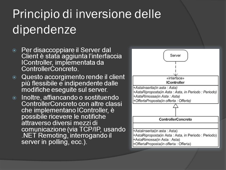 Principio di inversione delle dipendenze Per disaccoppiare il Server dal Client è stata aggiunta linterfaccia IController, implementata da ControllerC