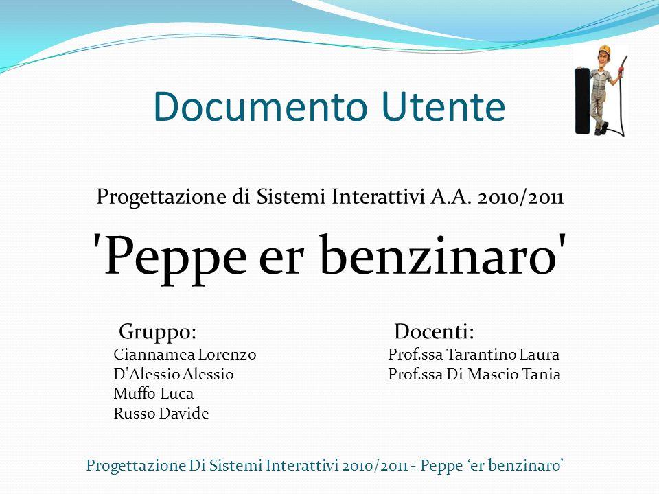 Documento Utente Progettazione di Sistemi Interattivi A.A. 2010/2011 'Peppe er benzinaro' Progettazione Di Sistemi Interattivi 2010/2011 - Peppe er be