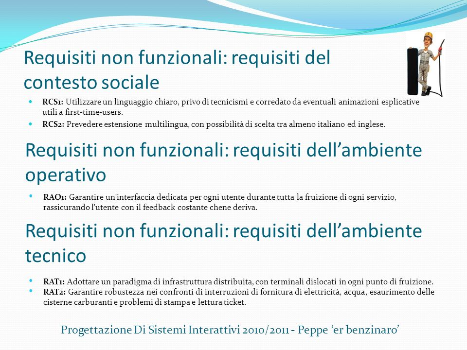 Requisiti non funzionali: requisiti del contesto sociale RCS1: Utilizzare un linguaggio chiaro, privo di tecnicismi e corredato da eventuali animazion