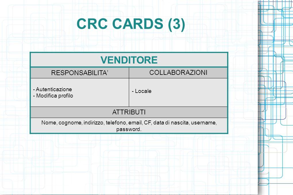 CRC CARDS (3) VENDITORE RESPONSABILITA COLLABORAZIONI - Autenticazione - Modifica profilo - Locale ATTRIBUTI Nome, cognome, indirizzo, telefono, email, CF, data di nascita, username, password.