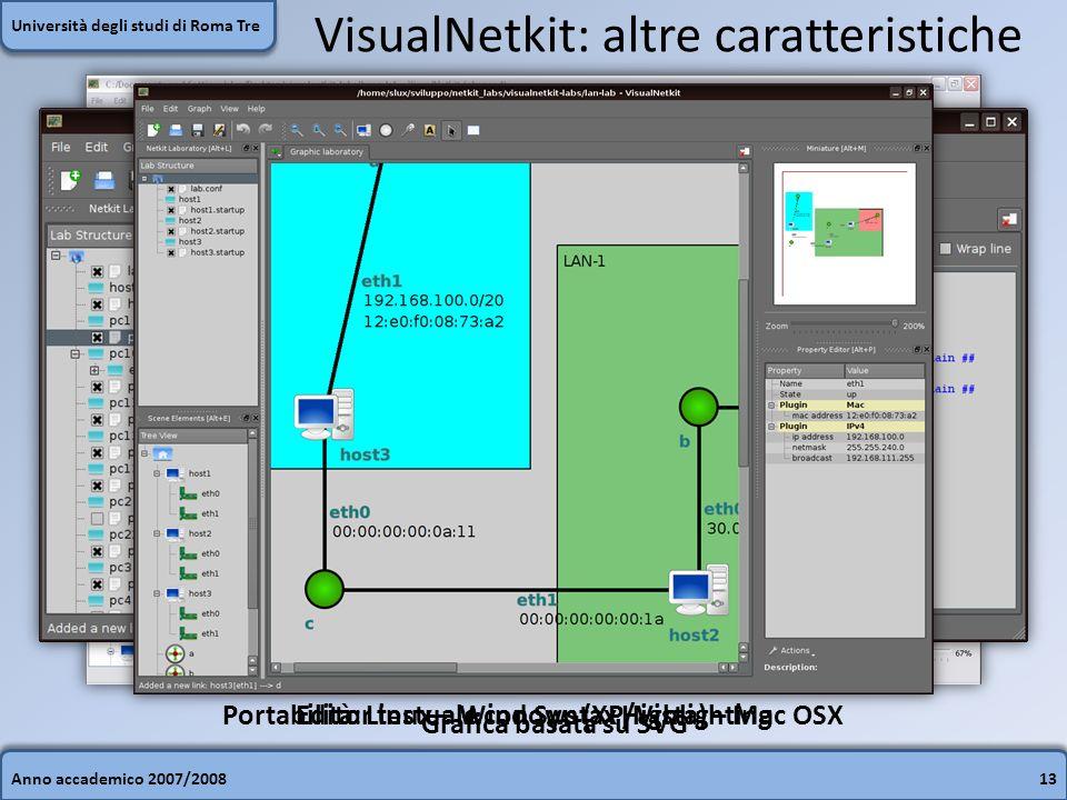 Anno accademico 2007/200813 Università degli studi di Roma Tre VisualNetkit: altre caratteristiche Portabilità: Linux – Windows (XP/Vista) – Mac OSXEditor testuale con Syntax Highlighting Grafica basata su SVG