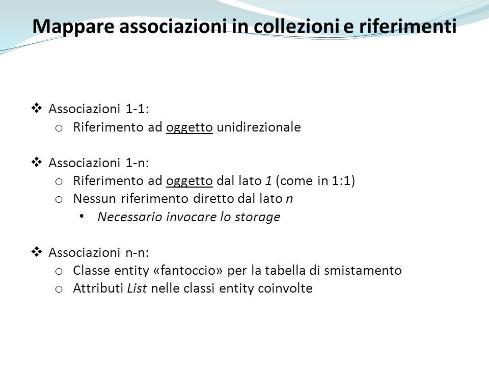 Mappare associazioni in collezioni e riferimenti Associazioni 1-1: o Riferimento ad oggetto unidirezionale Associazioni 1-n: o Riferimento ad oggetto
