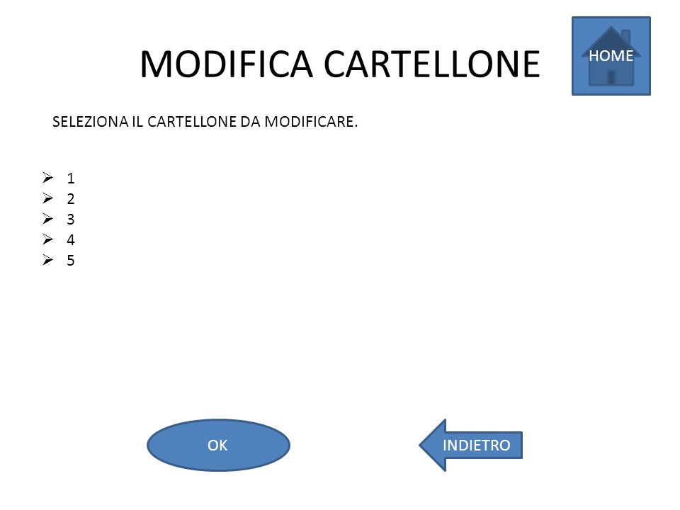 MODIFICA CARTELLONE 1 2 3 4 5 SELEZIONA IL CARTELLONE DA MODIFICARE. HOME INDIETROOK